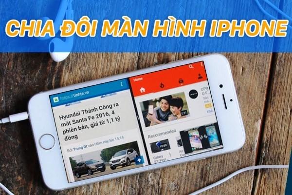 Hướng dẫn cách chia đôi màn hình điện thoại iPhone có thể bạn chưa biết