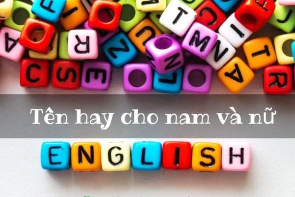 Tên hay bằng tiếng anh - Bật mí những cái tên bằng Tiếng Anh hay nhất dành cho nam và nữ
