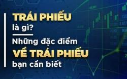 Đầu tư trái phiếu là gì? Trái phiếu gồm những loại nào?