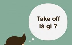 Take Off có nghĩa là gì? Cách dùng từ Take Off chính xác nhất