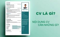 CV là gì? Một CV xin việc bao gồm những thông tin gì? Lưu ý khi viết CV