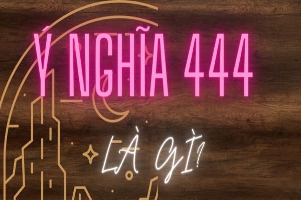 """Số 444 có ý nghĩa gì? Số 444 có phải là con số """"Tử Thần"""""""